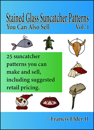 Stained Glass Suncatcher Patterns You Can Also Sell Vol. 1 by Francis Elder II